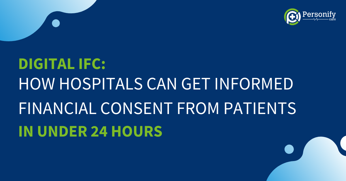 Digital IFC: How hospitals can collect informed financial consent from patients, in under 24 hours