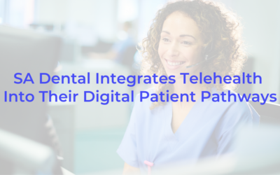 SA Dental Integrates Telehealth Into Their Digitial Patient Pathways