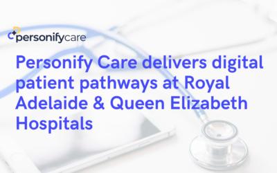 Personify Care delivers digital patient pathways at Royal Adelaide & Queen Elizabeth Hospitals