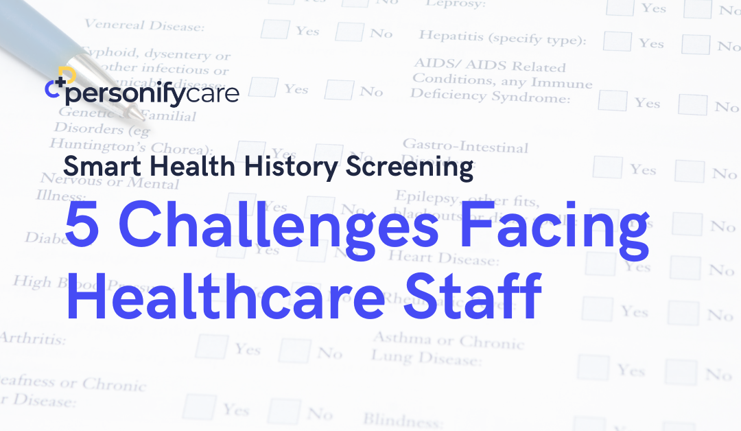 Health History Screening: 5 Challenges Facing Healthcare Staff